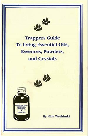 Trappers Guide to Using Essential Oils, Essences, Powders, and Crystals