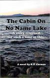The Cabin On No Name Lake - A story reserved for such a time as this. A novel by R.F. Carman