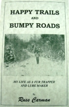 Happy Trails and Bumpy Roads - My Life as a Fur Trapper and Lure Maker by Russ Carman (book)